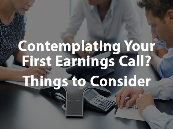 Whether initiating earnings calls due to a recent IPO, SPAC business combination, or as part of an expanded IR effort, there are some important considerations when embarking on the regular practice of hosting quarterly financial results calls.