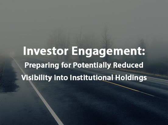 Investor Engagement: Preparing for Potentially Reduced Visibility into Institutional Holdings